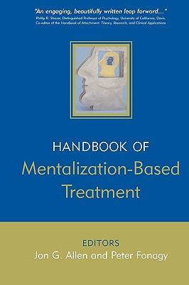 The Handbook of Mentalization-Based Treatment - Allen, Jon G (Editor), and Fonagy, Peter (Editor)