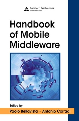 The Handbook of Mobile Middleware - Bellavista, Paolo (Editor), and Corradi, Antonio (Editor)