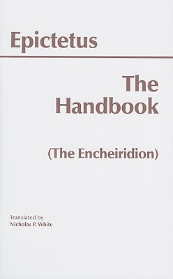 The Handbook (the Encheiridion) - Epictetus, and White, Nicholas P (Translated by)