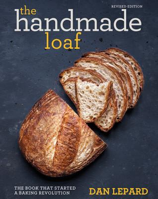 The Handmade Loaf: The Book That Started a Baking Revolution - Lepard, Dan