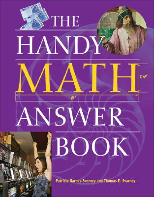 The Handy Math Answer Book - Svarney, Thomas E, and Barnes-Svarney, Patricia