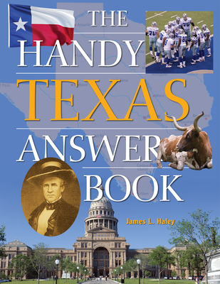 The Handy Texas Answer Book - Haley, James L.