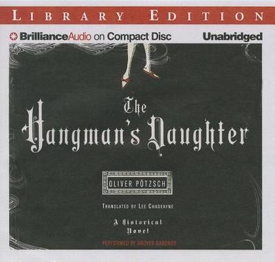 The Hangman's Daughter - Potzsch, Oliver, and Chadeayne, Lee (Translated by), and Gardner, Grover, Professor (Read by)