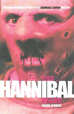 The Hannibal Files: The Unauthorised Guide to the Hannibal Lecter Phenomenon - O'Brien, Daniel