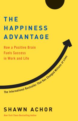 The Happiness Advantage: How a Positive Brain Fuels Success in Work and Life - Achor, Shawn