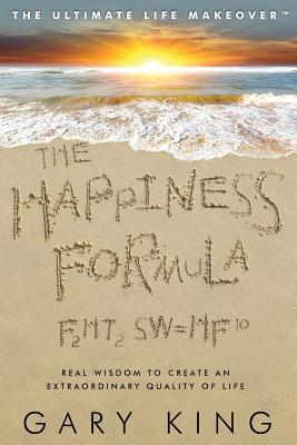 The Happiness Formula: The Ultimate Life Makeover - King, Gary