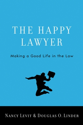 The Happy Lawyer: Making a Good Life in the Law - Levit, Nancy, and Linder, Douglas O