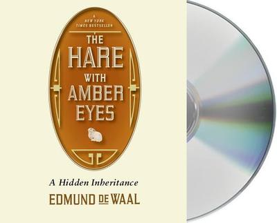 The Hare with Amber Eyes: A Hidden Inheritance - de Waal, Edmund, and Maloney, Micheal (Read by)