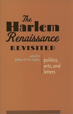 The Harlem Renaissance Revisited: Politics, Arts, and Letters - Ogbar, Jeffrey O G, Professor (Editor)