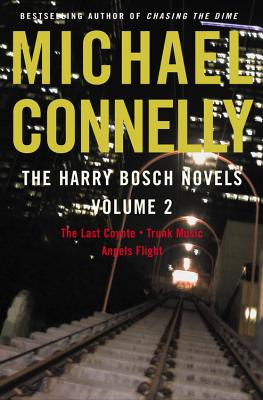 The Harry Bosch Novels, Volume 2: The Last Coyote/Trunk Music/Angels Flight - Connelly, Michael