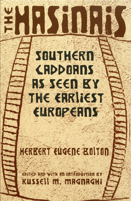 The Hasinais: Southern Caddoans as Seen by the Earliest Europeans - Bolton, Herbert Eugene, and Magnaghi, Russell (Editor)