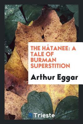 The Hatanee: A Tale of Burman Superstition - Eggar, Arthur