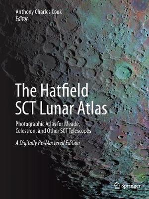 The Hatfield Sct Lunar Atlas: Photographic Atlas for Meade, Celestron, and Other Sct Telescopes: A Digitally Re-Mastered Edition - Cook, Anthony (Editor)