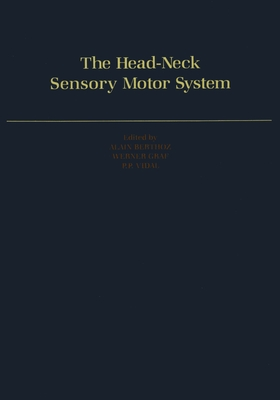 The Head-Neck Sensory Motor System - Berthoz, Alain (Editor), and Graf, Werner (Editor), and Vidal, Pierre Paul (Editor)