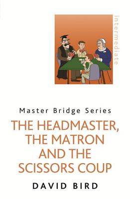 The Headmaster, The Matron and the Scissors Coup - Bird, David