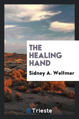 The Healing Hand - Weltmer, Sidney A
