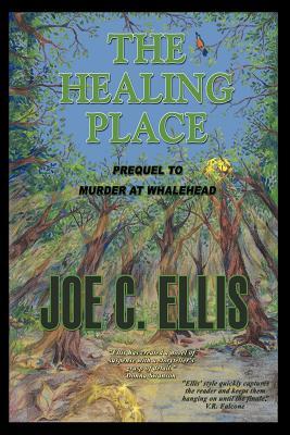 The Healing Place--Prequel to Murder at Whalehead - Ellis, Joe Charles