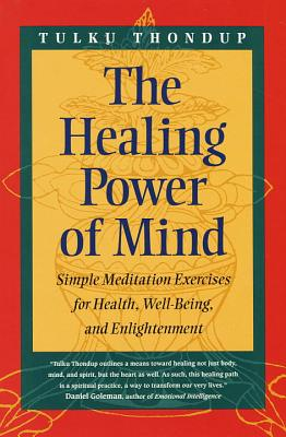 The Healing Power of Mind: Simple Meditation Exercises for Health, Well-Being, and Enlightenment - Thondup, Tulku