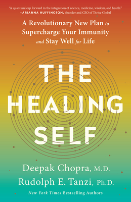 The Healing Self: A Revolutionary New Plan to Supercharge Your Immunity and Stay Well for Life - Chopra, Deepak, and Tanzi, Rudolph E