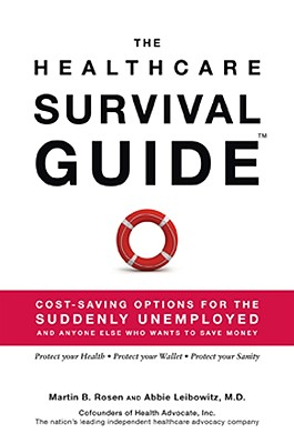 The Healthcare Survival Guide, Cost-Saving Options for the Suddenly Unemployed and Anyone Else Who Wants to Save Money - Rosen, Martin (Editor)