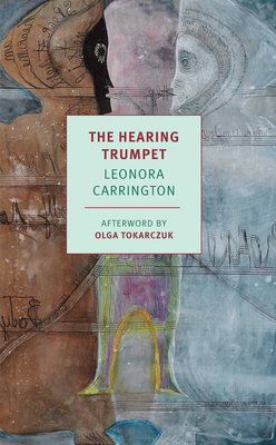 The Hearing Trumpet - Carrington, Leonora, and Tokarczuk, Olga (Afterword by)