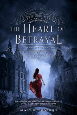 The Heart of Betrayal: The Remnant Chronicles, Book Two - Pearson, Mary E