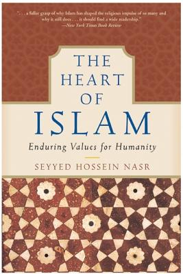 The Heart of Islam: Enduring Values for Humanity - Nasr, Seyyed Hossein, PH.D.