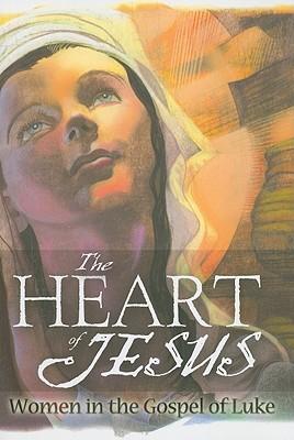The Heart of Jesus: Women in the Gospel of Luke - Moberg, Marlys Taege