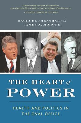 The Heart of Power: Health and Politics in the Oval Office - Blumenthal, David, Professor, and Morone, James, Professor