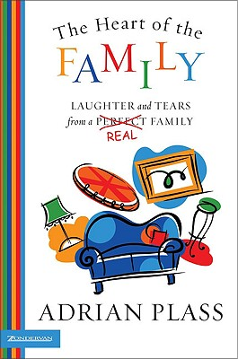 The Heart of the Family: Laughter and Tears from a Real Family - Plass, Adrian