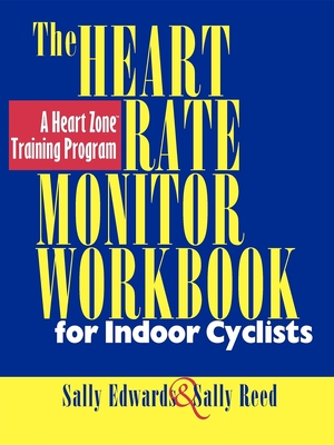 The Heart Rate Monitor for Indoor Cyclists - Edwards, Sally, and Reed, Sally