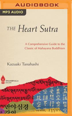 The Heart Sutra: A Comprehensive Guide to the Classic of Mahayana Buddhism - Tanahashi, Kazuaki