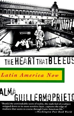 The Heart That Bleeds: Latin America Now - Guillermoprieto, Alma