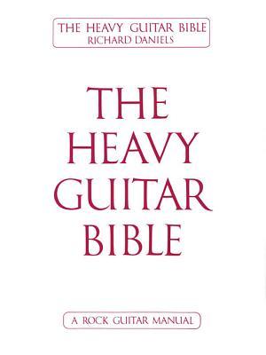The Heavy Guitar Bible - Daniels, Richard