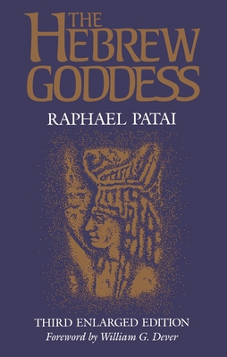 The Hebrew Goddess - Patai, Raphael, and Stone, Merlin (Designer), and Dever, William G (Foreword by)