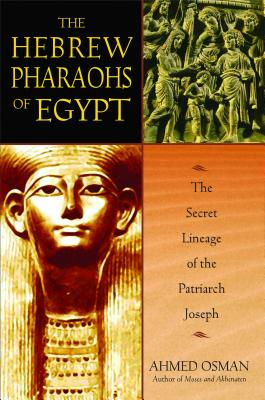 The Hebrew Pharaohs of Egypt: The Secret Lineage of the Patriarch Joseph - Osman, Ahmed