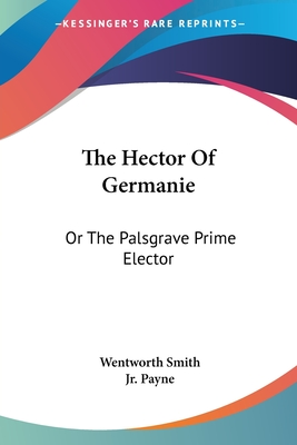 The Hector of Germanie: Or the Palsgrave Prime Elector - Smith, Wentworth, and Payne, Jr Leonidas W (Editor)