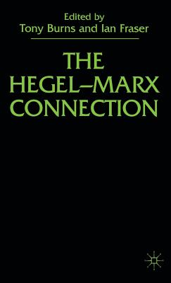 The Hegel-Marx Connection - Burns, T., and Fraser, I.