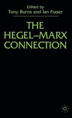 The Hegel-Marx Connection - Burns, Tony, and Fraser, Ian