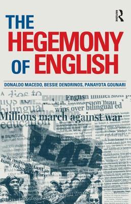 The Hegemony of English - Macedo, Donaldo, and Dendrinos, Bessie, and Gounari, Panayota