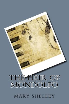 The Heir of Mondolfo - Shelley, Mary