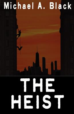 The Heist - Black, Michael a