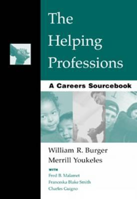 The Helping Professions: A Careers Sourcebook - Burger, William R, and Youkeles, Merrill, and Malamet, Fred B
