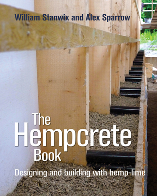 The Hempcrete Book: Designing and Building with Hemp-Lime - Stanwix, William, and Sparrow, Alex