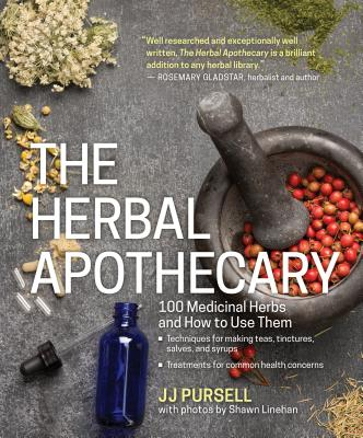 The Herbal Apothecary: 100 Medicinal Herbs and How to Use Them - Pursell, Jj
