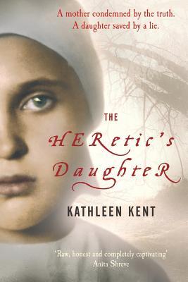 The Heretic's Daughter - Kent, Kathleen