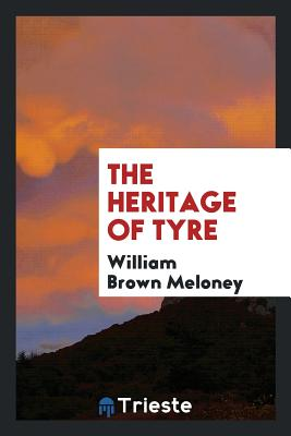 The Heritage of Tyre - Meloney, William Brown