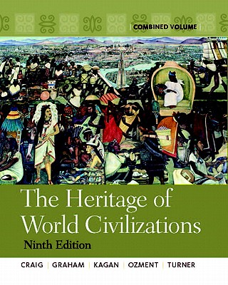 The Heritage of World Civilizations: Combined Volume - Craig, Albert M., and Graham, William A., and Kagan, Donald M.