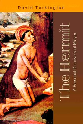 The Hermit: A Personal Discovery of Prayer - Torkington, David