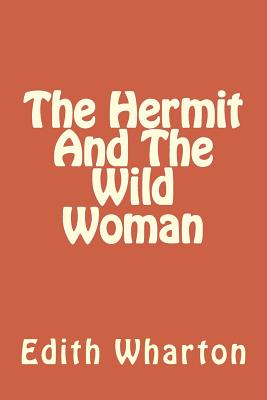 The Hermit and the Wild Woman - Wharton, Edith